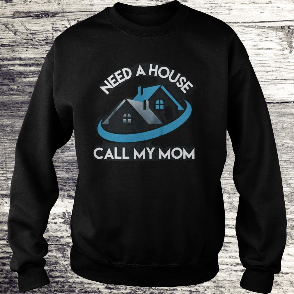 Need A House Call My Mom Shirt Sweatshirt Unisex