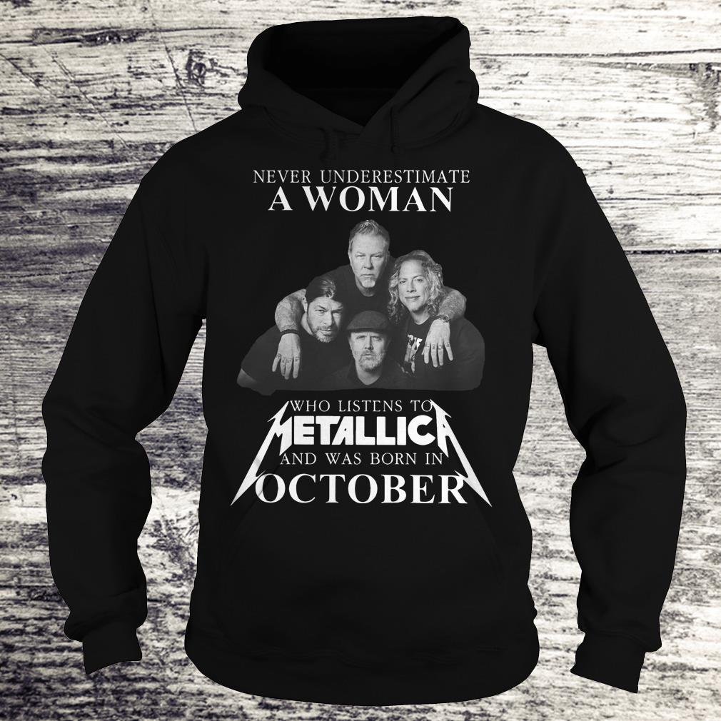 Never underestimate a woman who listens to Metallica and was born in October Shirt Hoodie