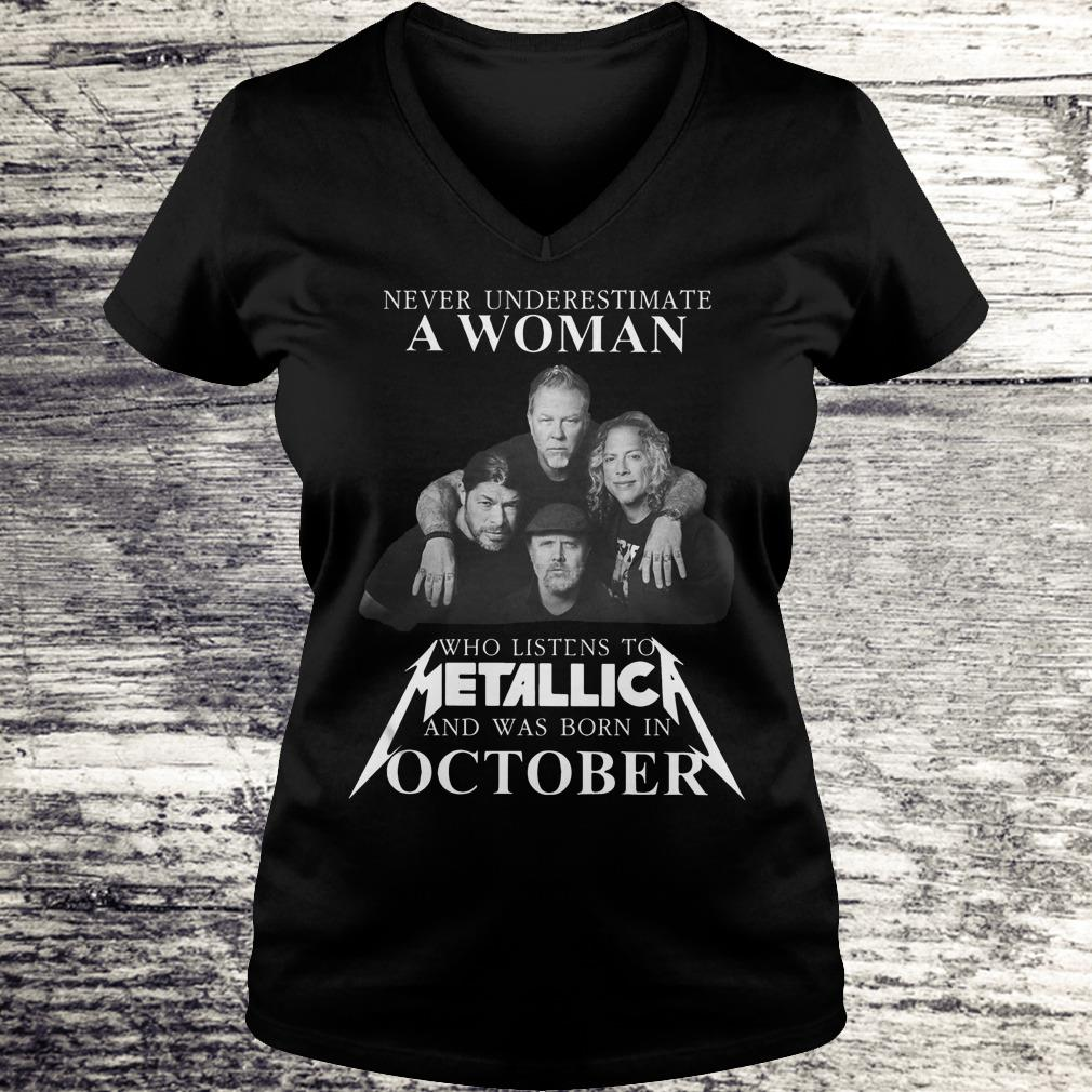 Never underestimate a woman who listens to Metallica and was born in October Shirt Ladies V-Neck