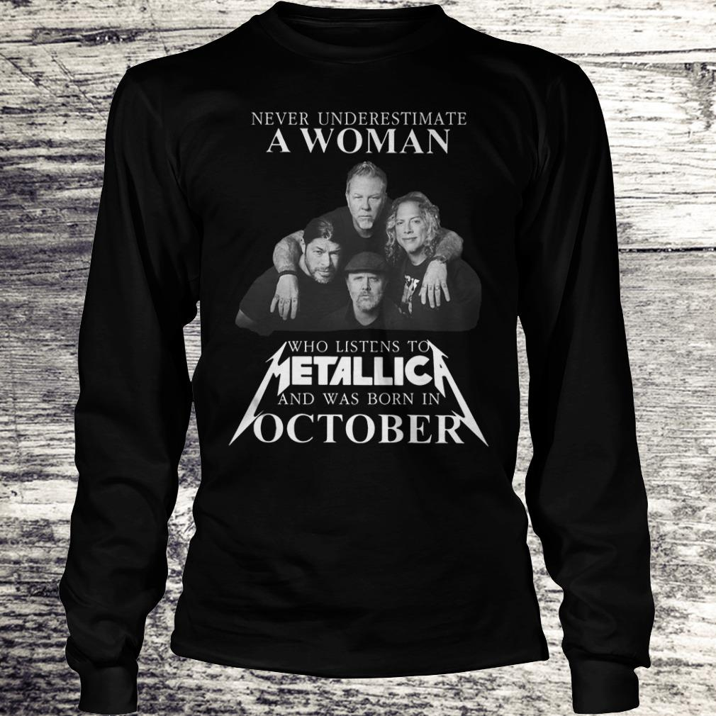 Never underestimate a woman who listens to Metallica and was born in October Shirt Longsleeve Tee Unisex