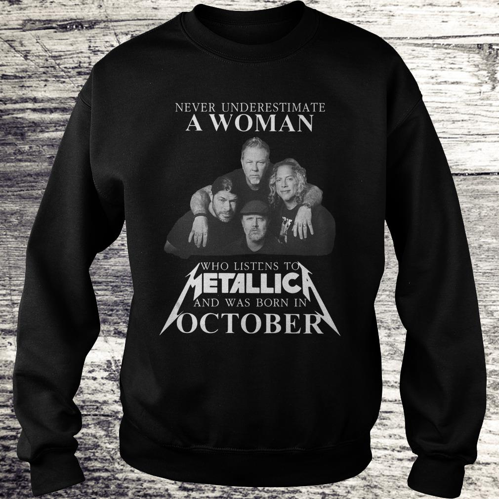 Never underestimate a woman who listens to Metallica and was born in October Shirt Sweatshirt Unisex