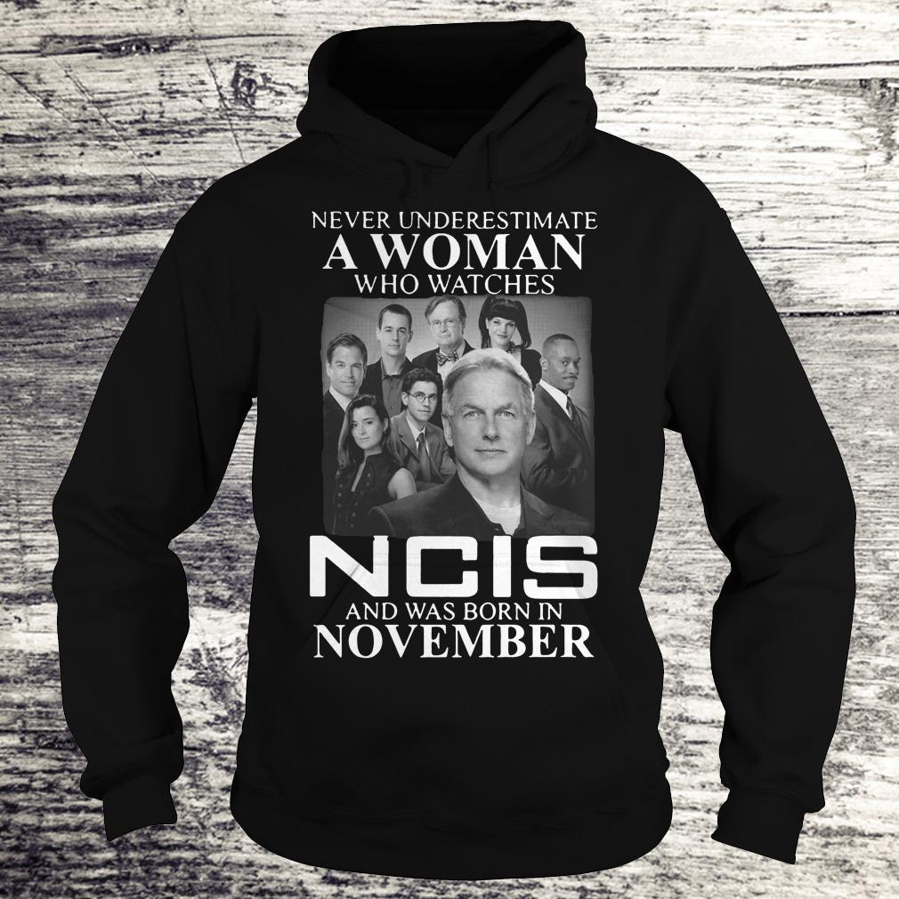 Never underestimate a woman who watches NCIS, born in November shirt Shirt Hoodie