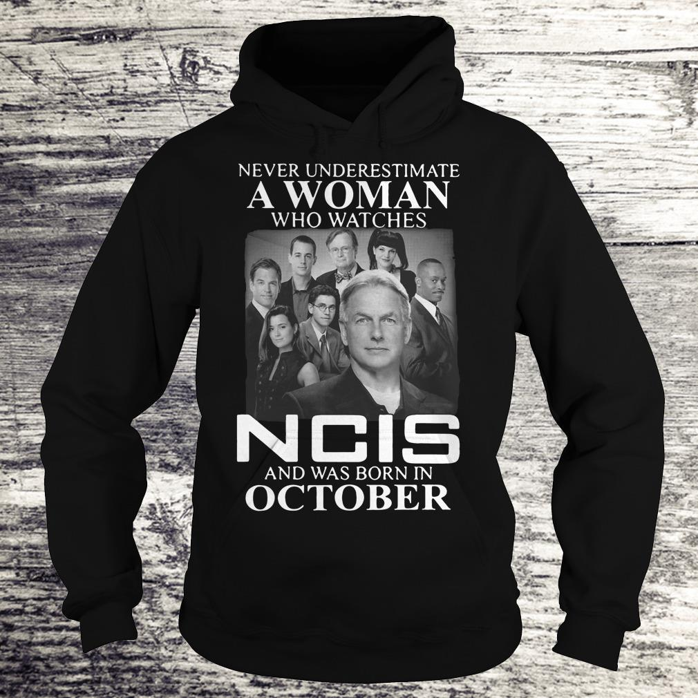 Never underestimate a woman who watches NCIS, born in October shirt Shirt Hoodie