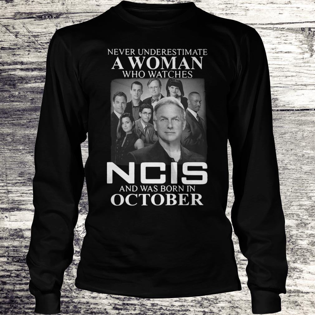 Never underestimate a woman who watches NCIS, born in October shirt Shirt Longsleeve Tee Unisex