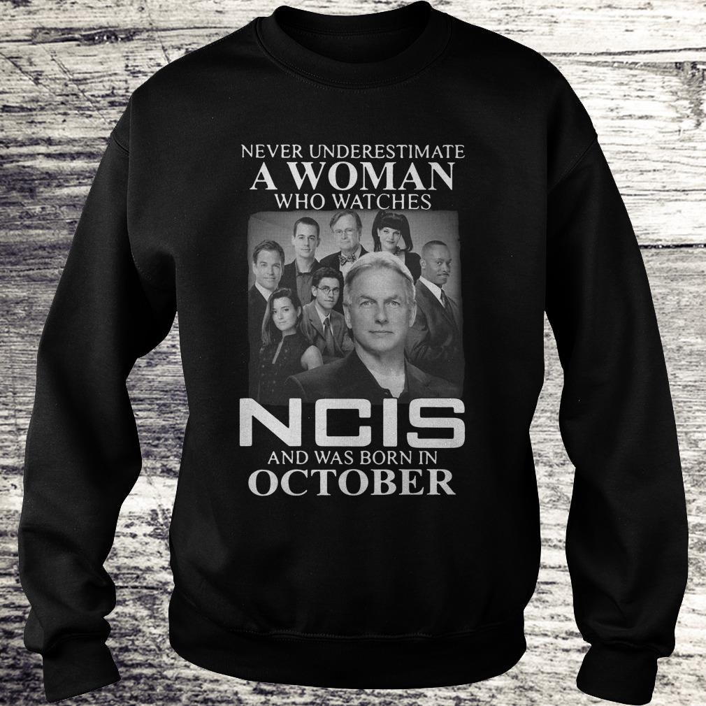 Never underestimate a woman who watches NCIS, born in October shirt Shirt Sweatshirt Unisex