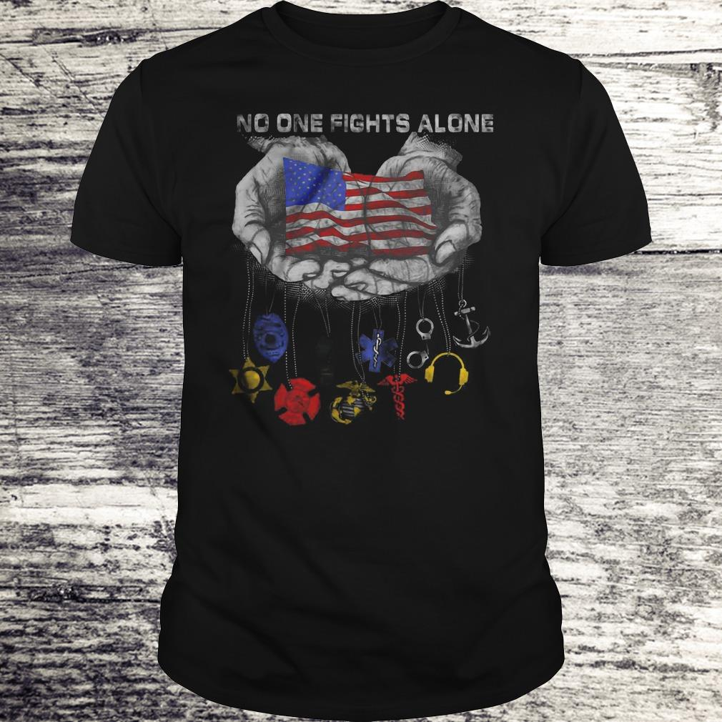 No One Fights Alone U S Military Police Veteran Marine Corps Ems Medical Dispatch Sailor In Hands Version Shirt Classic Guys Unisex Tee.jpg
