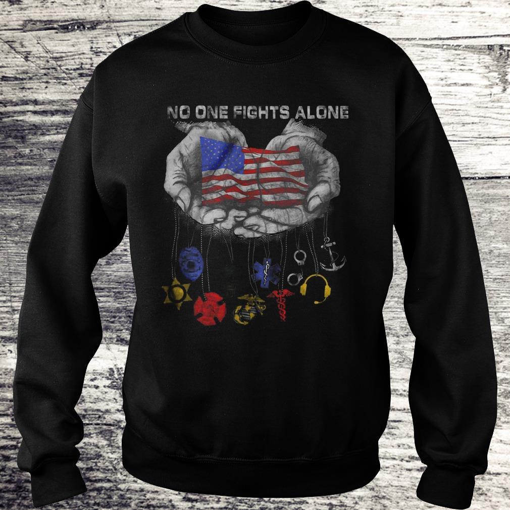 No One Fights Alone U.S. Military Police Veteran Marine Corps EMS Medical Dispatch Sailor In Hands Version Shirt Sweatshirt Unisex
