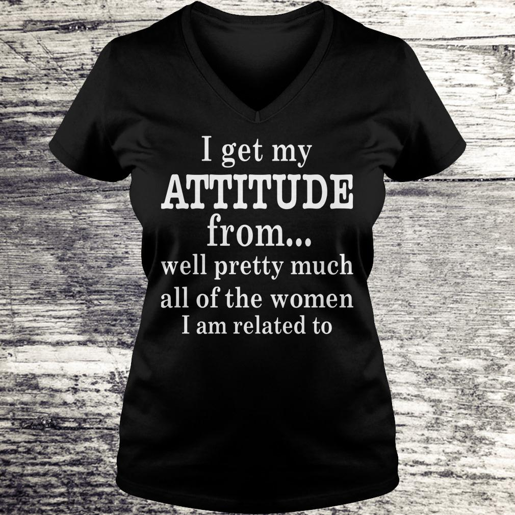 Official I get my attitude from well pretty much all of the women I am related to shirt Ladies V-Neck
