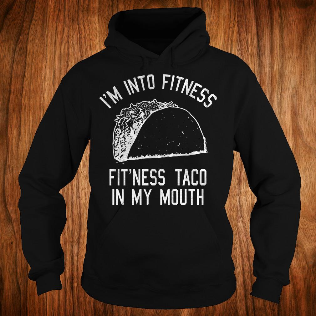 Official I'm into fitness Fit'ness taco in my mouth shirt Hoodie