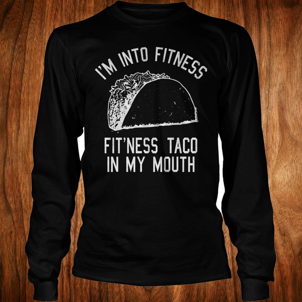 Official I'm into fitness Fit'ness taco in my mouth shirt Longsleeve Tee Unisex