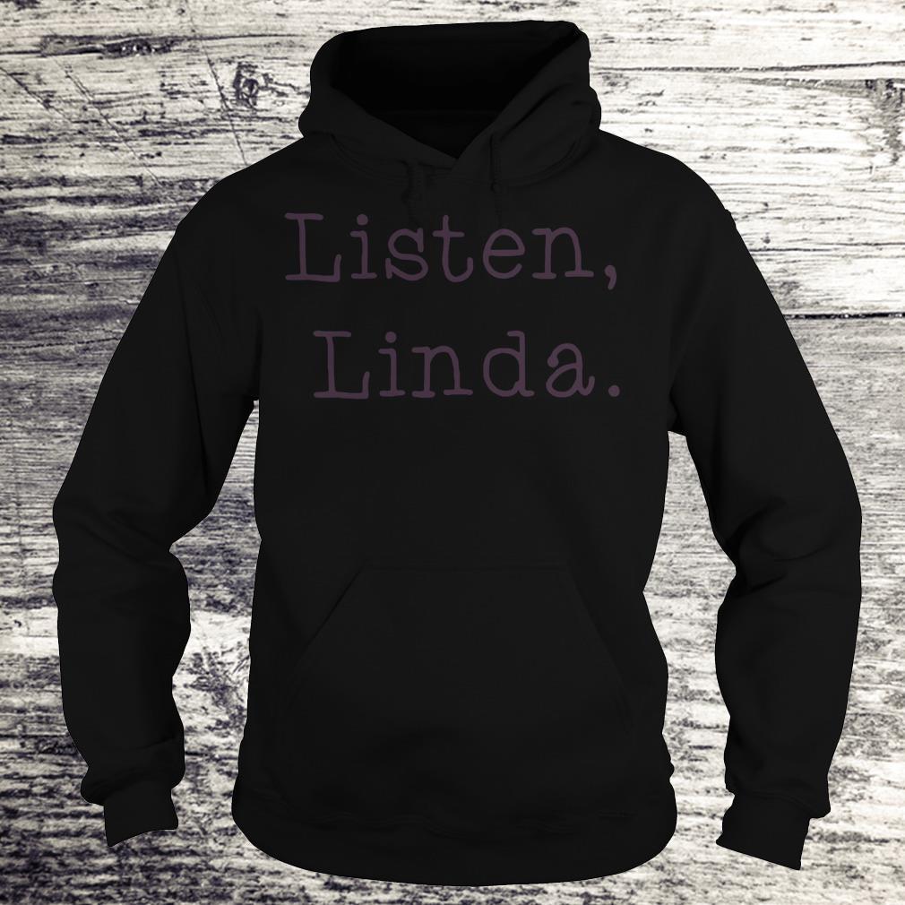 Official Listen Linda Shirt Hoodie