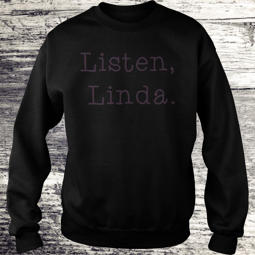 Official Listen Linda Shirt Sweatshirt Unisex