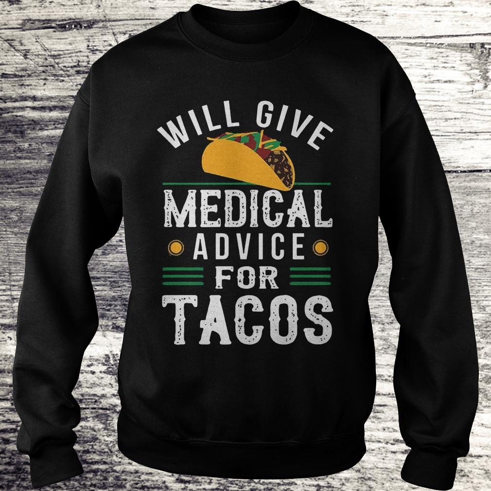 Official Will give medical advice for Tacos Shirt Sweatshirt Unisex