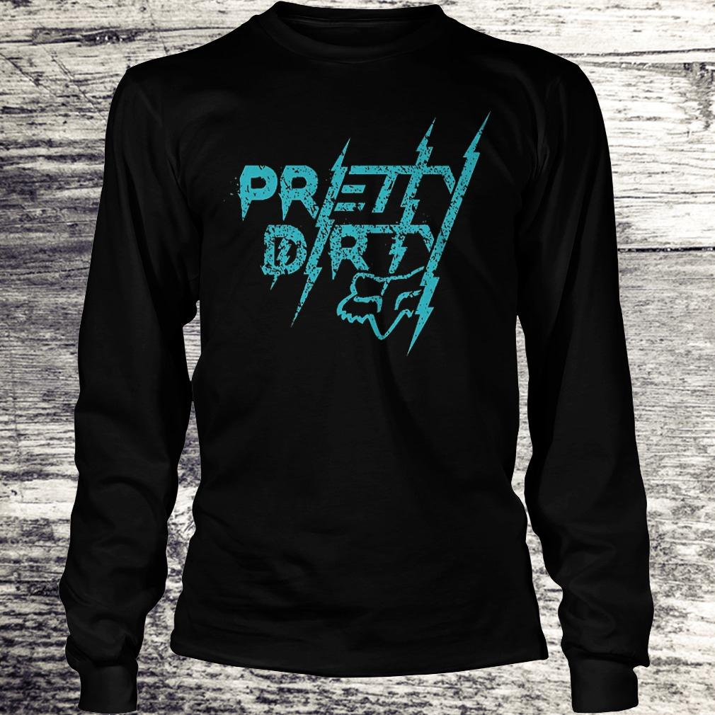 Original Pretty dirty Shirt Longsleeve Tee Unisex