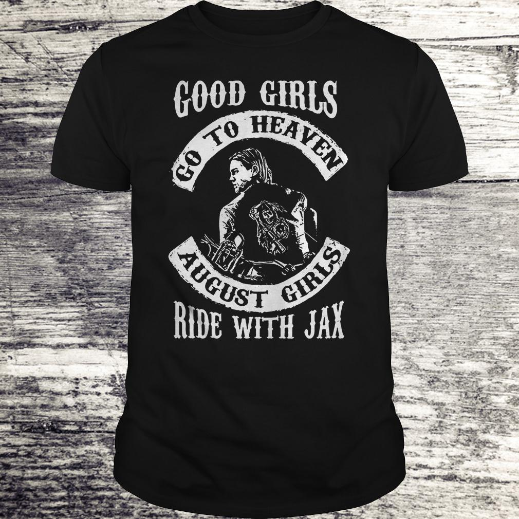 Premium Good Girls Go To Heaven August Girls Ride With Jax Shirt Classic Guys Unisex Tee.jpg