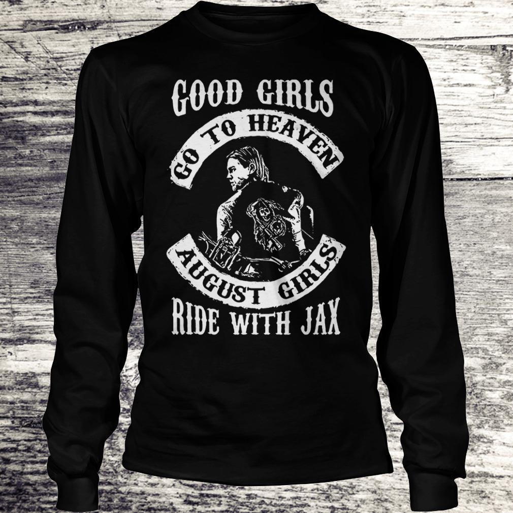 Premium Good girls go to heaven august girls ride with Jax Shirt Longsleeve Tee Unisex