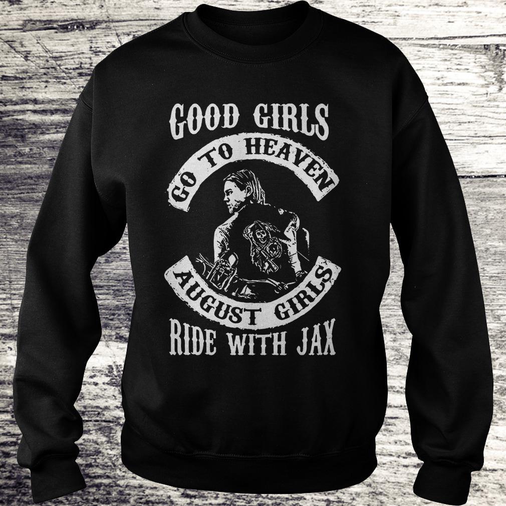 Premium Good girls go to heaven august girls ride with Jax Shirt Sweatshirt Unisex