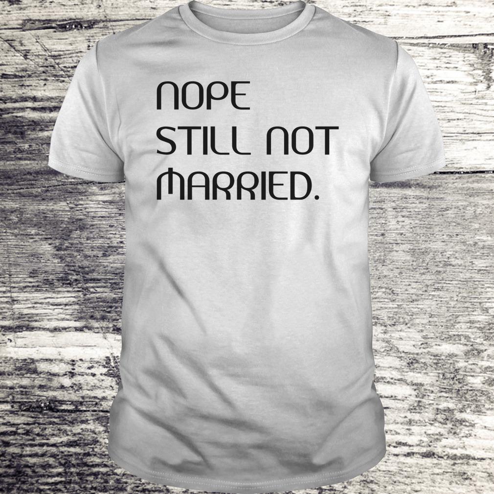 Premium Nope still not married shirt Classic Guys / Unisex Tee