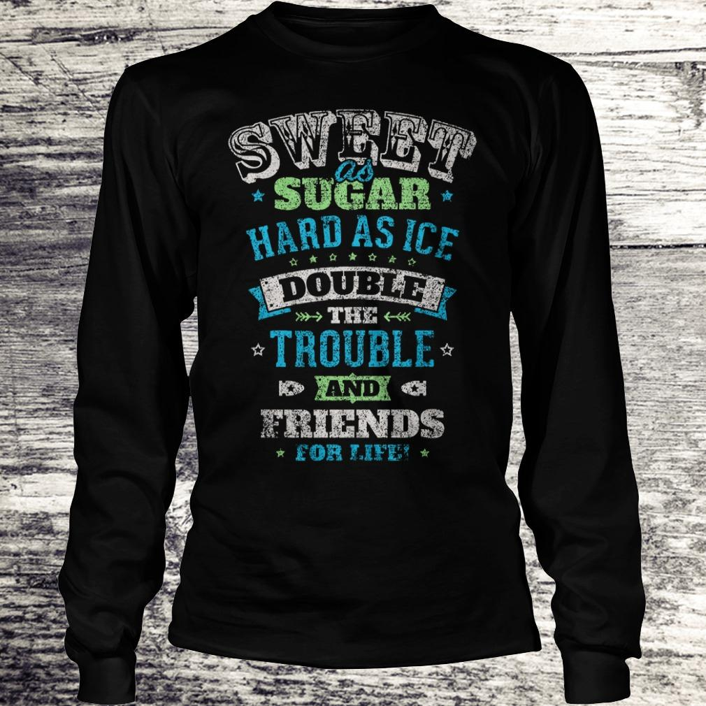 Premium Sweet as sugar hard as ice double the trouble and friends for life Shirt Longsleeve Tee Unisex