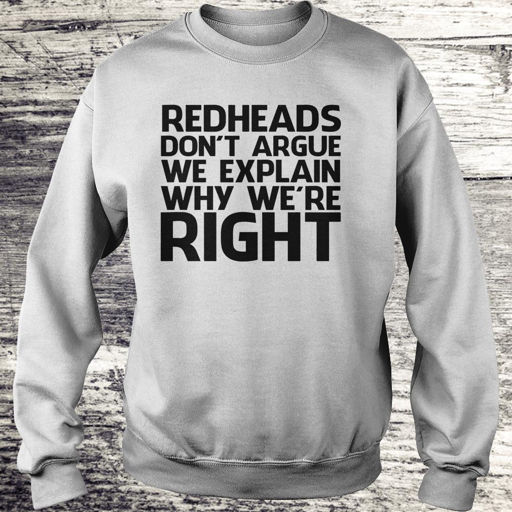 Redheads don't argue we explain why we're right Shirt Sweatshirt Unisex
