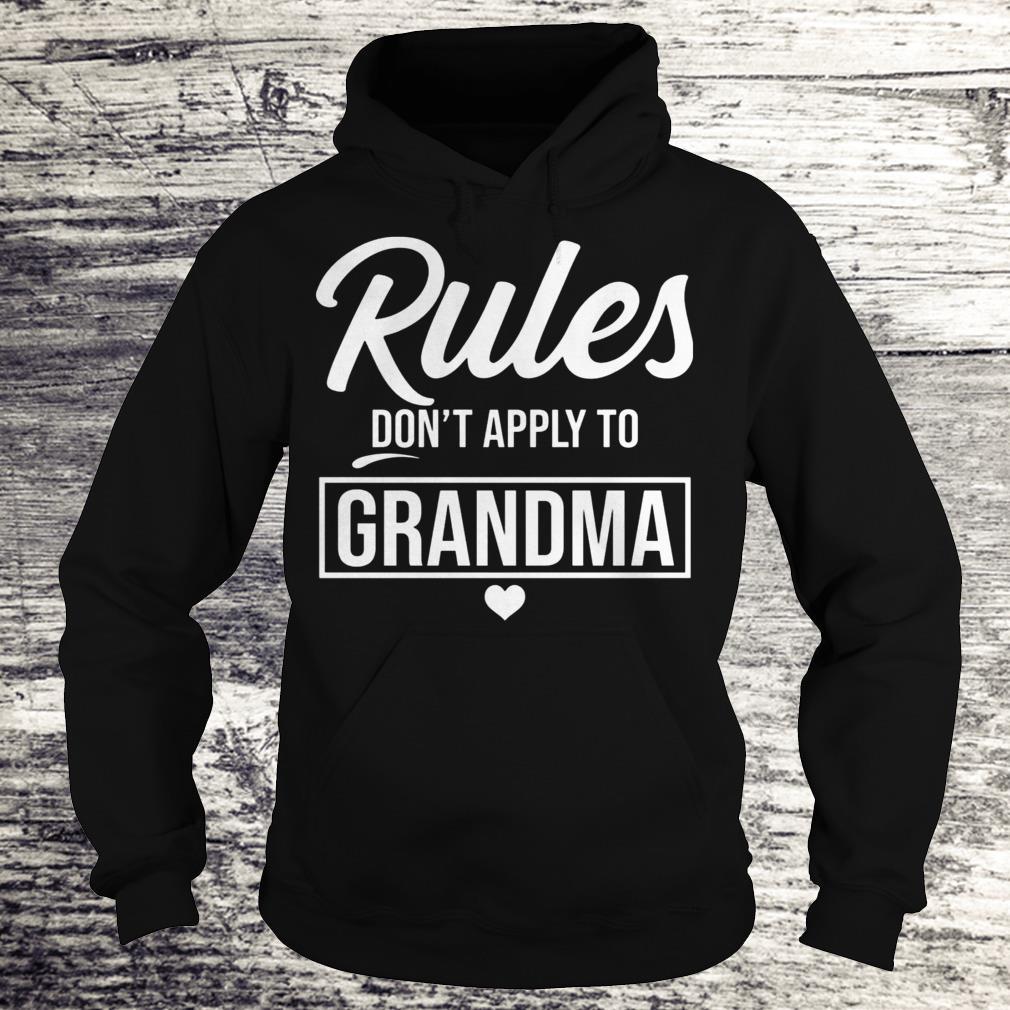 Rule don't apply to grandma Shirt Hoodie
