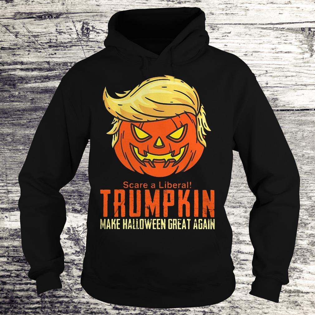 Scare A Liberal Trumpkin Make Halloween Great Again Shirt Hoodie