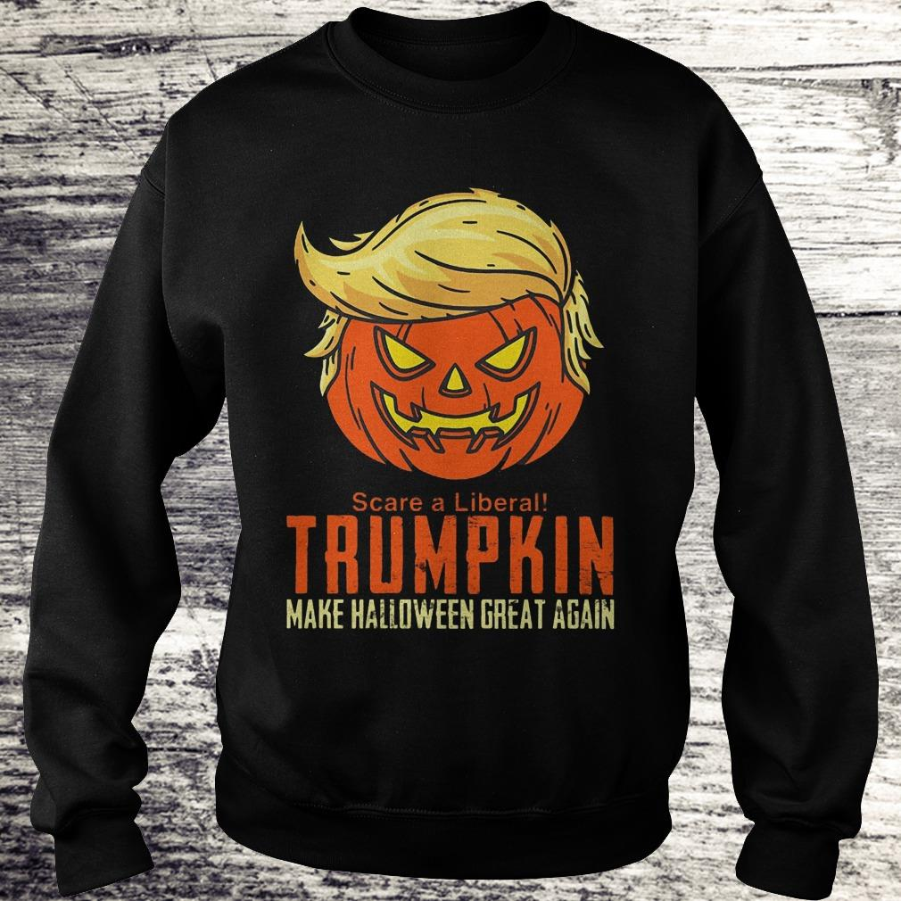Scare A Liberal Trumpkin Make Halloween Great Again Shirt Sweatshirt Unisex