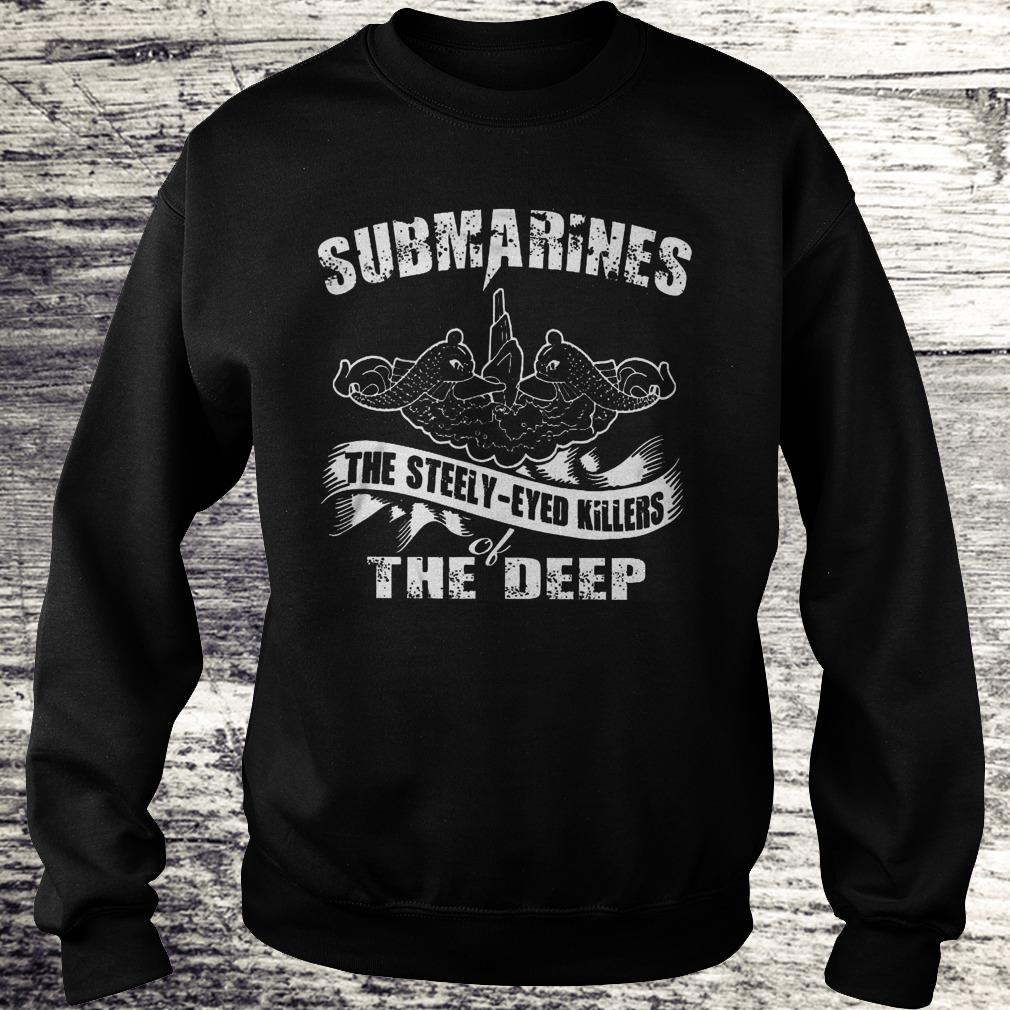 Submarines The Steely-Eyed Killers Of The Deep Shirt Sweatshirt Unisex