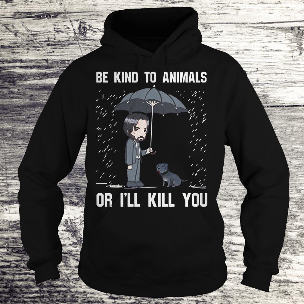 The Best John Wick be kind to animal or i'll kill you Shirt Hoodie