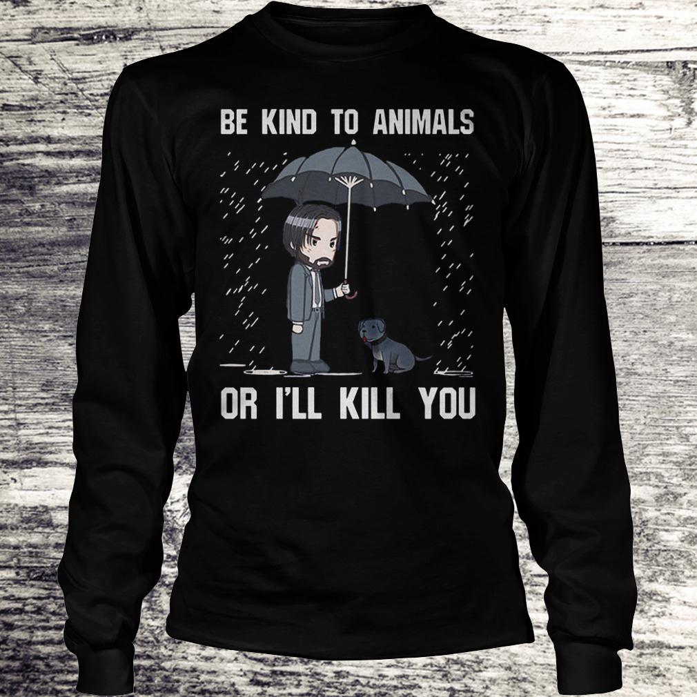 The Best John Wick be kind to animal or i'll kill you Shirt Longsleeve Tee Unisex