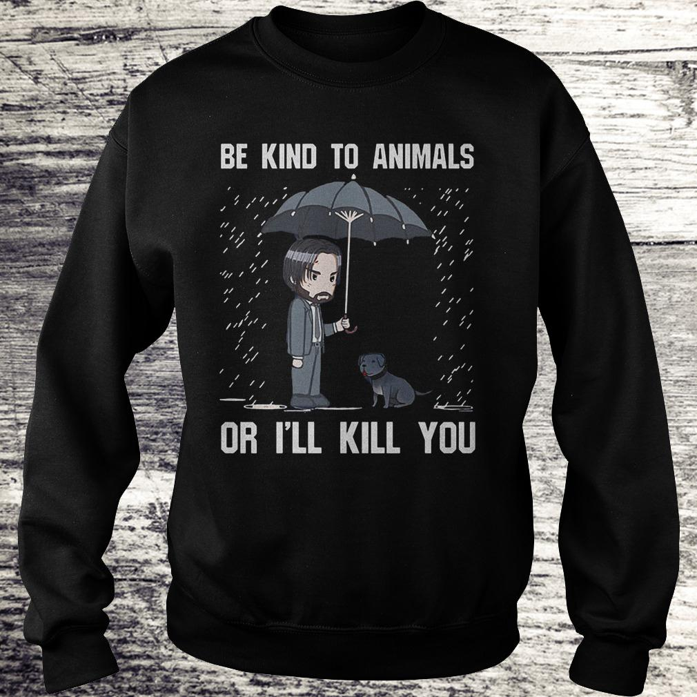 The Best John Wick be kind to animal or i'll kill you Shirt Sweatshirt Unisex