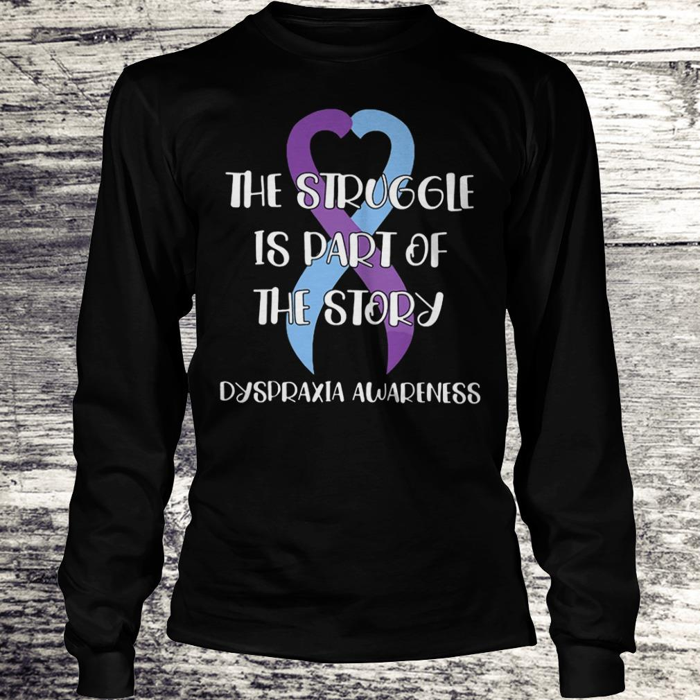 The Struggle Is Part Of The Story Dyspraxia Awareness Shirt Longsleeve Tee Unisex