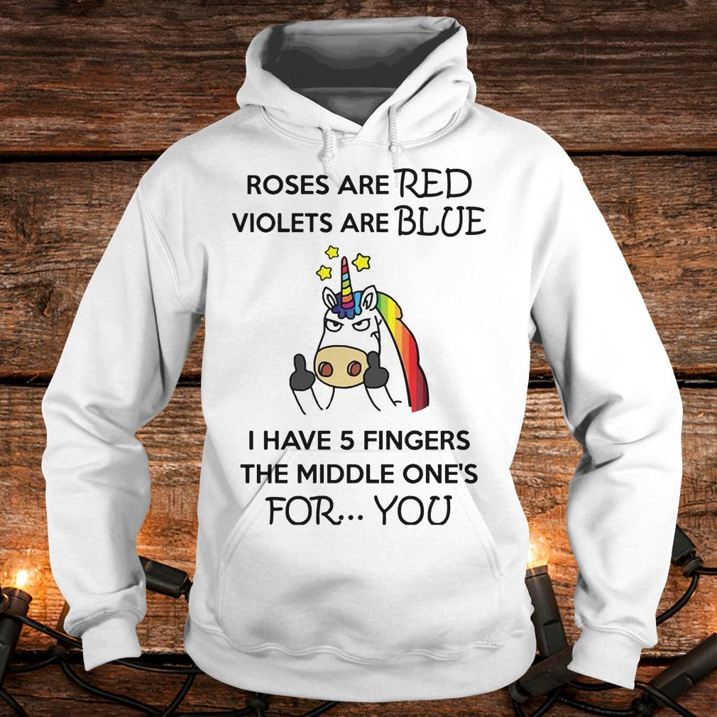 Unicorn Roses are red violets are blue I have 5 fingers the middle one's for you Shirt Hoodie