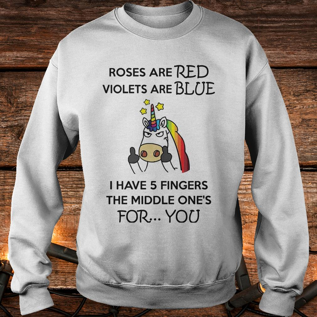 Unicorn Roses are red violets are blue I have 5 fingers the middle one's for you Shirt Sweatshirt Unisex