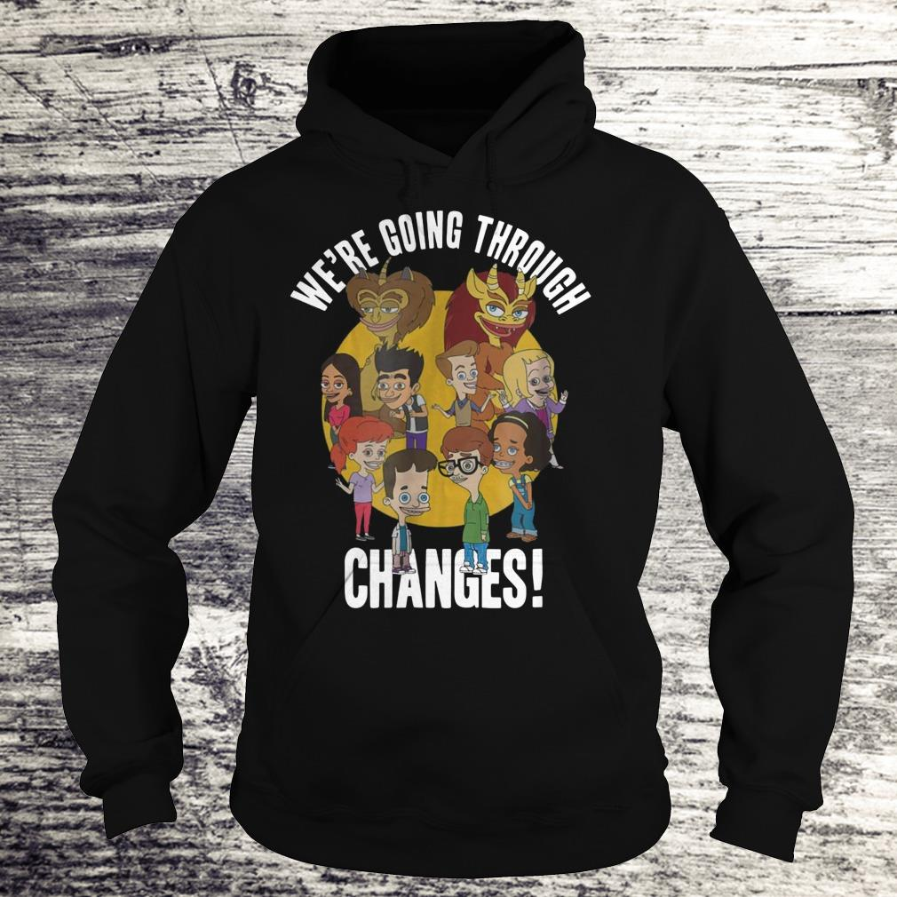We're Going Through Changes Shirt Hoodie