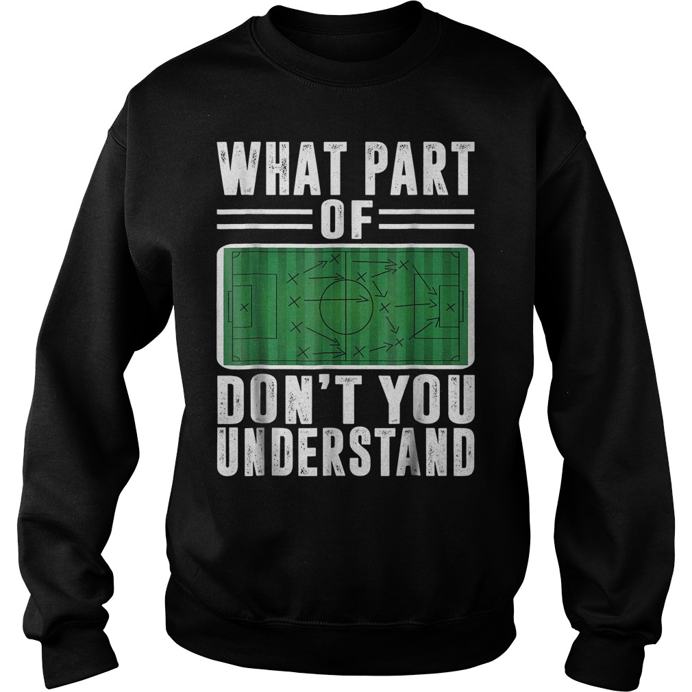 What part of don't you understand soccer shirt Sweatshirt Unisex