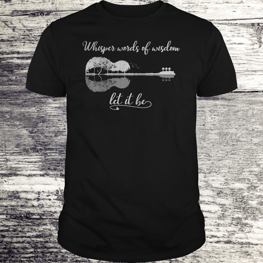 Whisper Words Of Wisdom Let It Be Hippie Shirt Classic Guys Unisex Tee.jpg