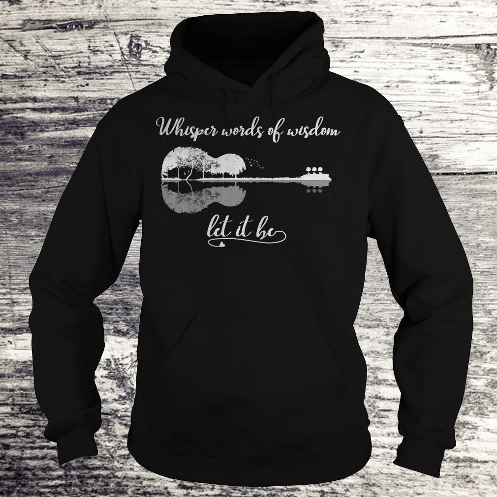 Whisper Words Of Wisdom Let It Be Hippie Shirt Hoodie