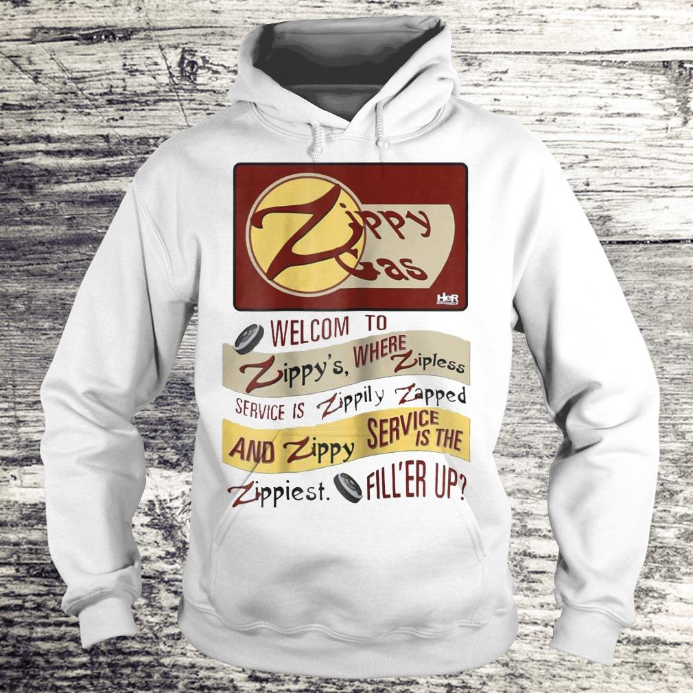 Zippy Gas Welcome To Zippy's Where Zipless Service Is Zippily Shirt Hoodie