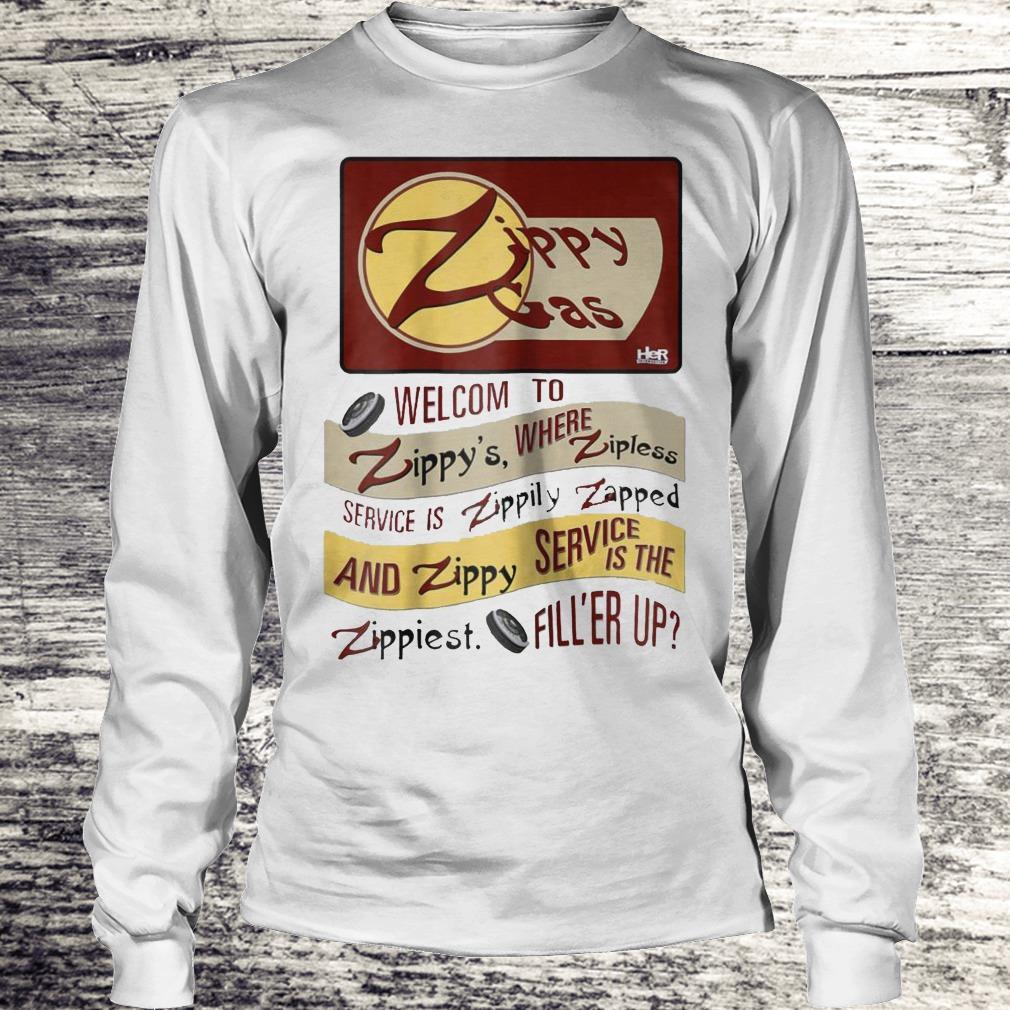 Zippy Gas Welcome To Zippy's Where Zipless Service Is Zippily Shirt Longsleeve Tee Unisex