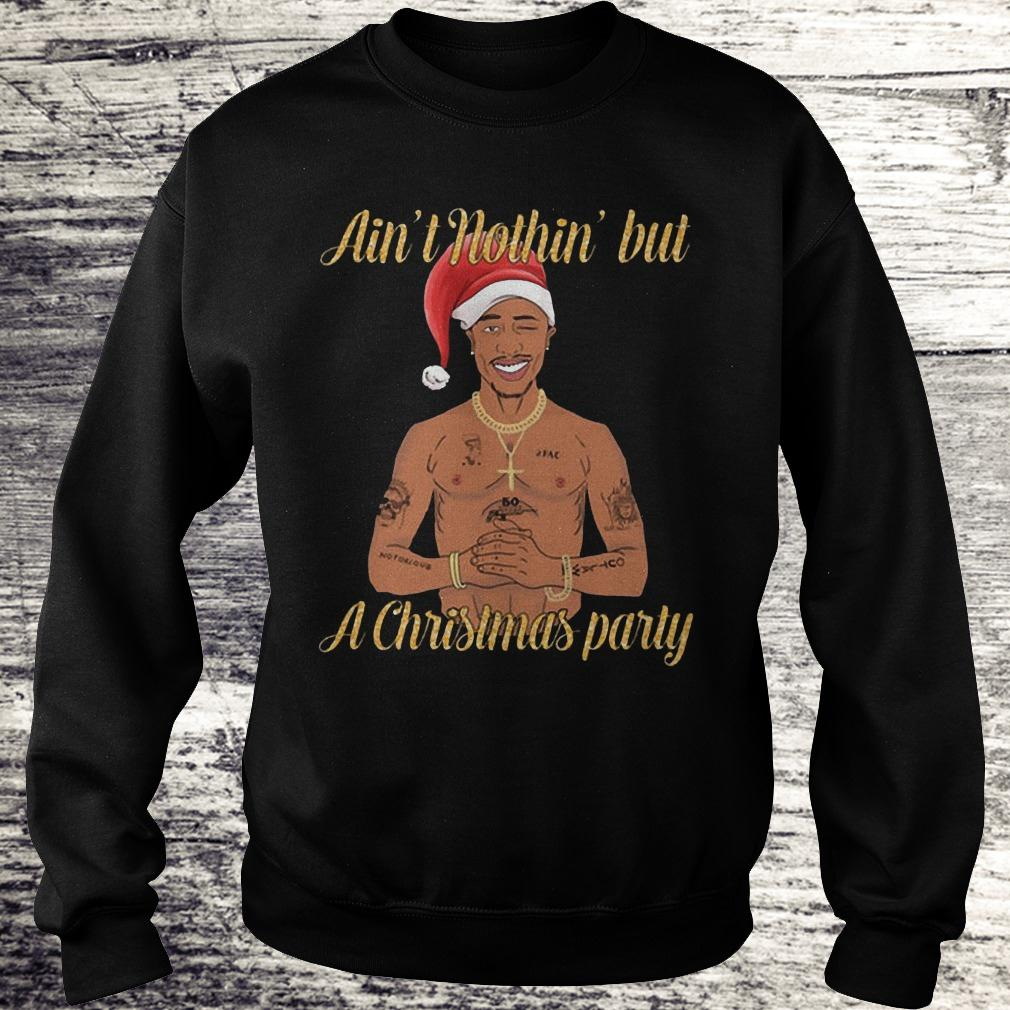 Best Price Tupac Ain't nothin' but a christmas party shirt Sweatshirt Unisex