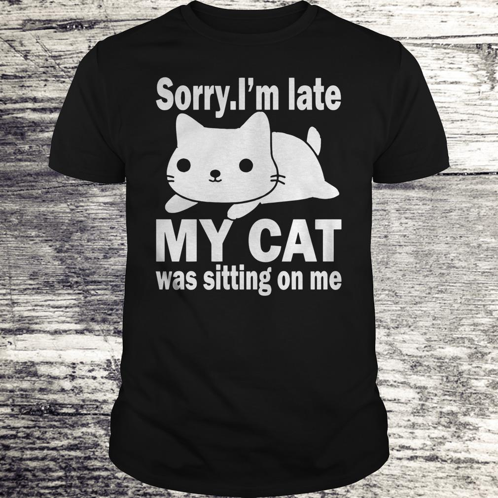 Hot Sorry I'm late My cat was sitting on me shirt Classic Guys / Unisex Tee