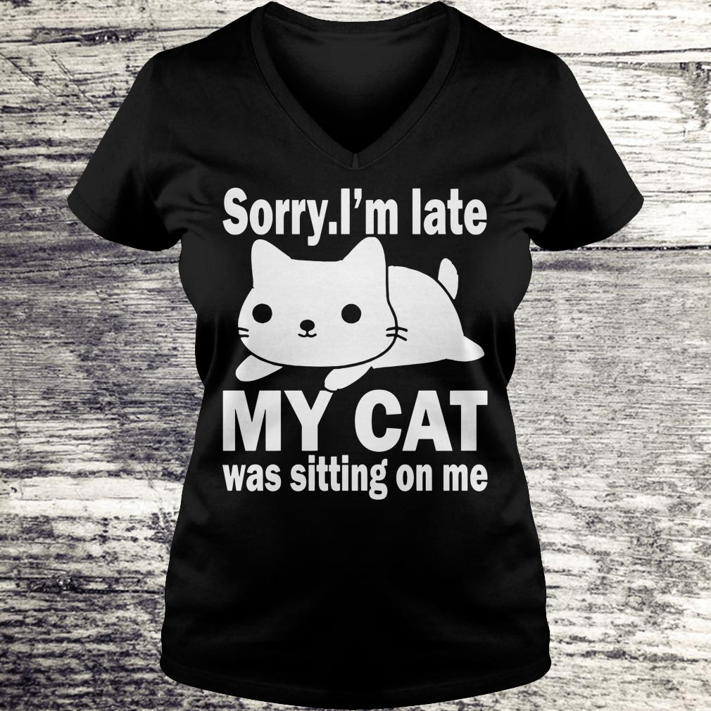 Hot Sorry I'm late My cat was sitting on me shirt Ladies V-Neck