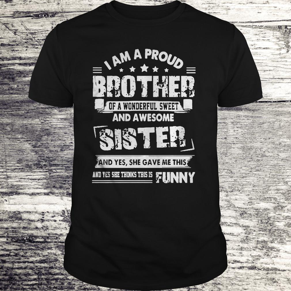 Official I am a proud brother of a wonderful sweet and awesome sister shirt