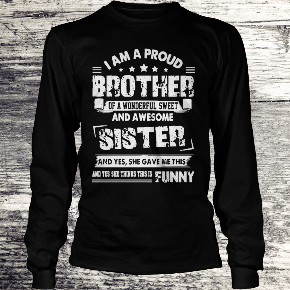 Official I am a proud brother of a wonderful sweet and awesome sister shirt Longsleeve Tee Unisex