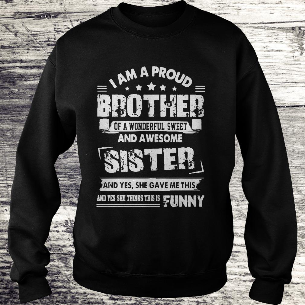 Official I am a proud brother of a wonderful sweet and awesome sister shirt Sweatshirt Unisex