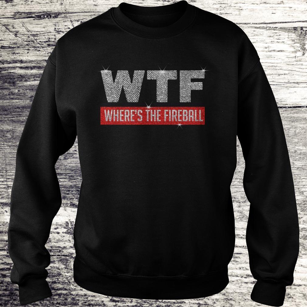 Original WTF Where's The Fireball shirt Sweatshirt Unisex