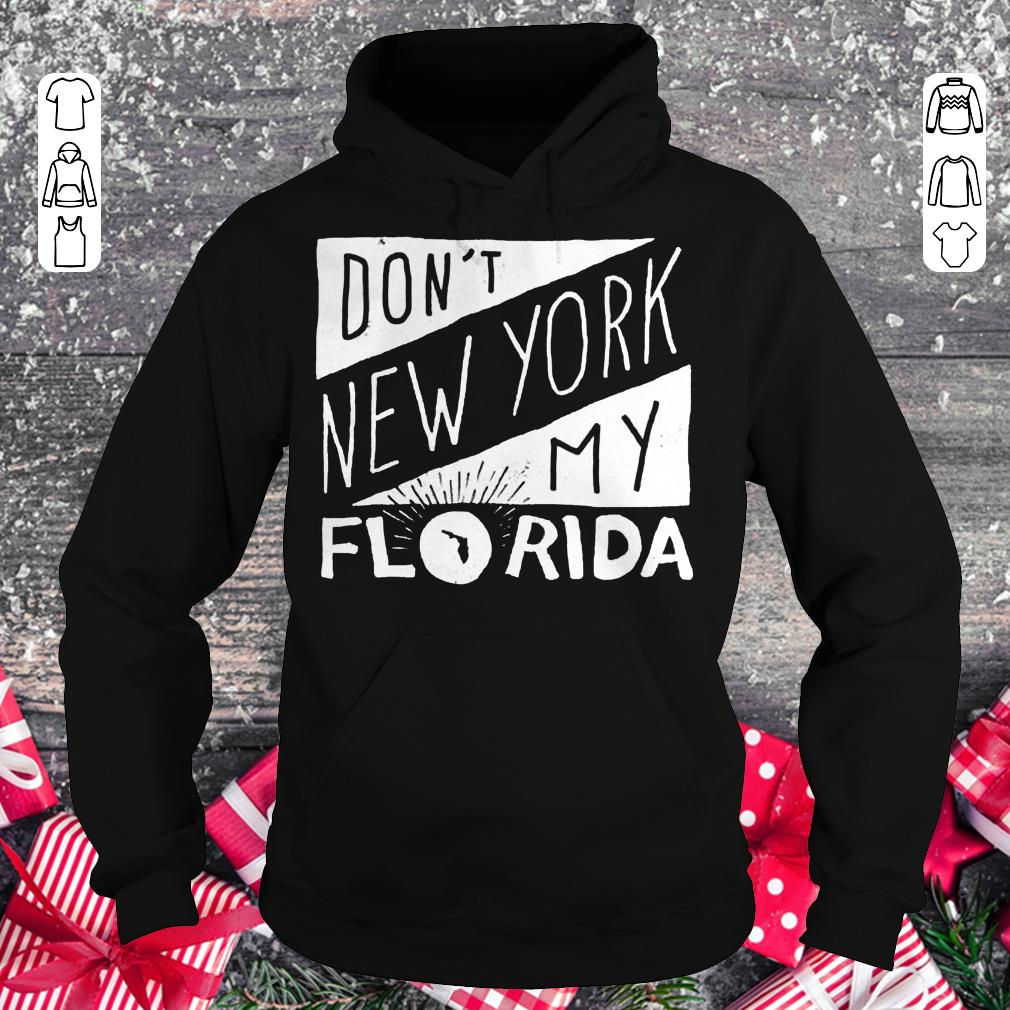 Hot Don't New York My Florida Shirt sweater Hoodie