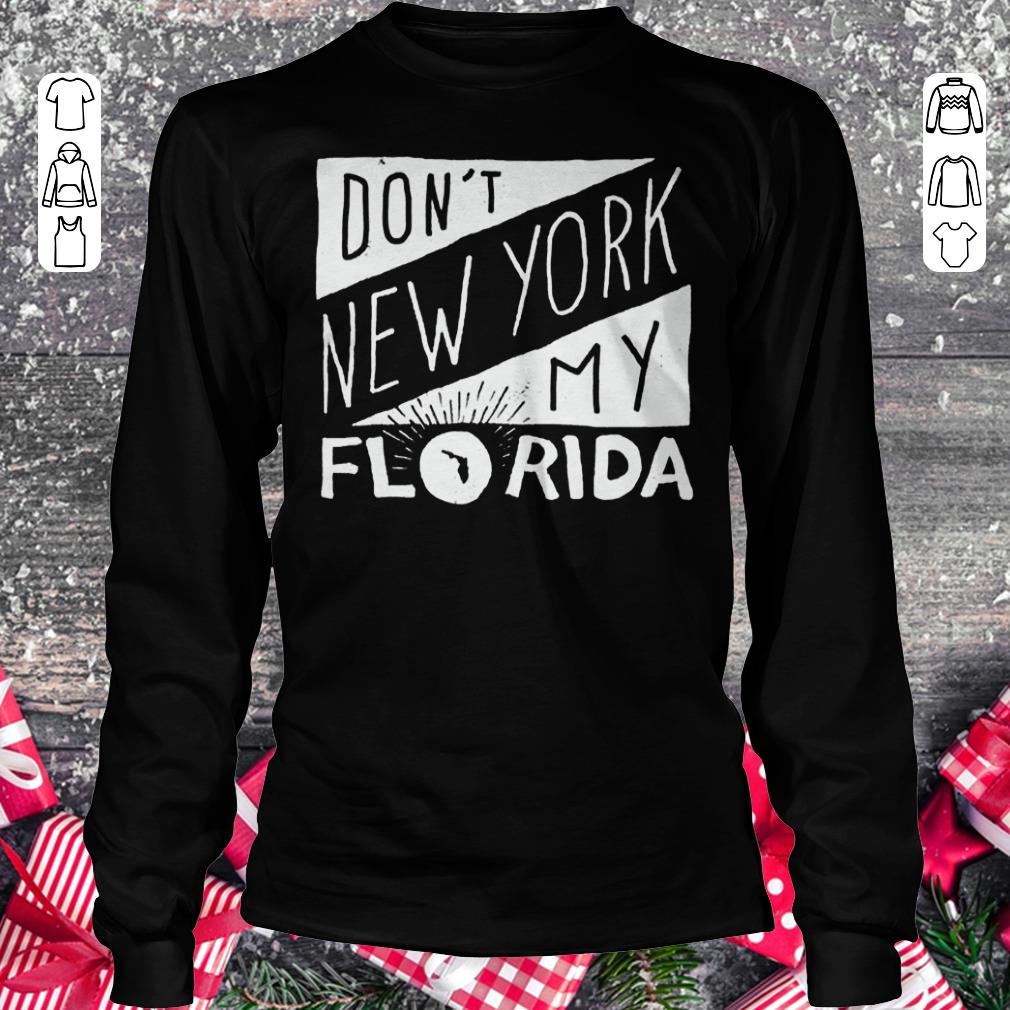 Hot Don't New York My Florida Shirt sweater Longsleeve Tee Unisex