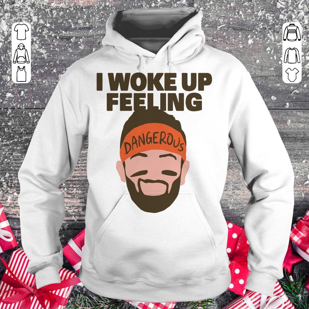 Nice I Woke Up Feeling Baker Mayfield Dangerous Shirt Longsleeve Hoodie.jpg